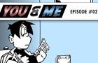 YOU & ME - Episode #02