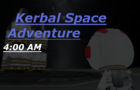 Kerbal Space Adventure: 4:00 AM