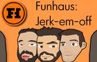 FunHaus JERK-EM-OFF!