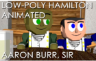 Aaron Burr, Sir (Low-Poly Hamilton Animated)