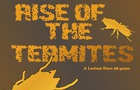 Rise of the Termites