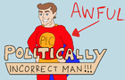 The Adventures of Politically Incorrect Man - Cringe Comic Animated