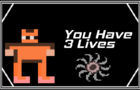 You Have 3 Lives...