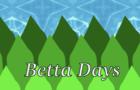 Betta Days