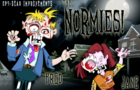 THE NORMIES: ep5 DEAD IMPROVEMENT