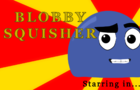 Blobby Squisher episode 4