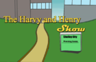 The Harvy and Henry show
