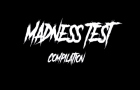 Madness Test (Compilation)