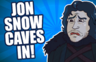 Jon Snow Caves In!