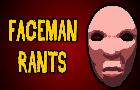 Faceman Rants#1:Everything Sucks