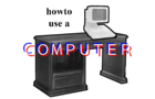 howto use a COMPUTER