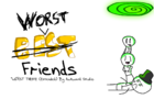Worst Friends Intro/Trailer
