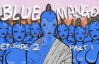 BlueMango: Episode 2 part 1