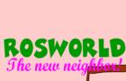 Rosworld - The new neighbor!