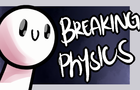 Breaking Physics