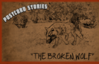 Postcard Stories 1 - The Broken Wolf