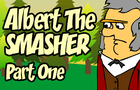 The Anti-Confederate: Albert The Smasher - Part 1