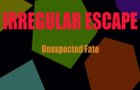 IrregularEscape: Unexpected Fate