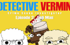 Detective Vemin Episode 2