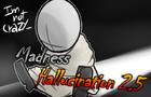 Madness Hallucination 2.5