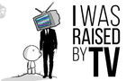 I Was Raised By TV