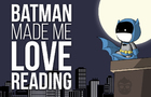 Batman Made Me Love Reading