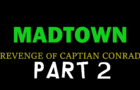 MadTown: Revenge of Captain Conrad PART 2 (Halloween 2017)