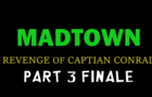 MadTown: Revenge of Captain Conrad PART 3 (Halloween 2017)