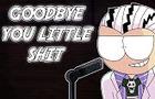 Goodbye You Little Shit