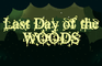 Last Days of the Woods