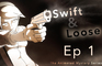 """Swift & Loose"": Episode 1"