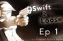 """Swift & Loose"": Episode 1"