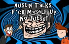 Austin Talks: F*ck Myself Up No Justu!