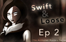 Swift & Loose: Episode 2