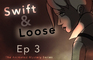 Swift & Loose: Episode 3