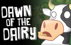 Dawn of the Dairy