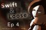 Swift & Loose: Ep 4