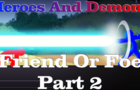 Heroes And Demons Friend Or Foe Part 2