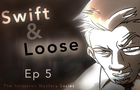 Swift & Loose: Ep 5