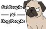 Cat People V.S. Dog People