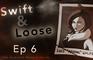 Swift & Loose: Episode 6