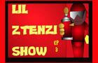 LIL ZTENZI SHOW EP03