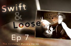 Swift & Loose: Episode 7