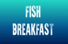 Fish breakfast