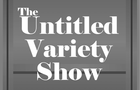The Untitled Variety Show