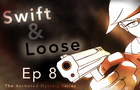 Swift & Loose: Episode 8