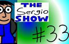 The Sergio Show Episode #33