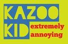 Kazoo kid!!! (annoying AF)