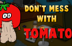 Episode 1 - Don't mess with Tomato