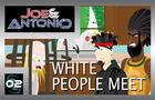 White People Meet - Joe & Antonio Ep. 2